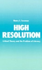 Foto Cover di High Resolution: Critical Theory and the Problem of Literacy, Ebook inglese di Henry S. Sussman, edito da Oxford University Press