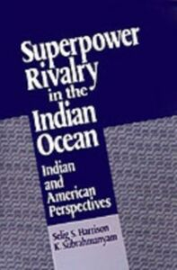 Ebook in inglese Superpower Rivalry in the Indian Ocean: Indian and American Perspectives Harrison, Selig S. , Subrahmanyam, K.