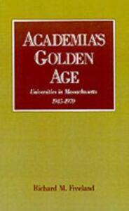 Foto Cover di Academia's Golden Age: Universities in Massachusetts, 1945-1970, Ebook inglese di Richard M. Freeland, edito da Oxford University Press