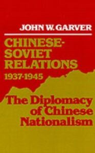 Ebook in inglese Chinese-Soviet Relations, 1937-1945: The Diplomacy of Chinese Nationalism Garver, John W.