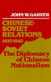 Chinese-Soviet Relations, 1937-1945: The Diplomacy of Chinese Nationalism