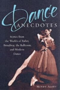 Ebook in inglese Dance Anecdotes: Stories from the Worlds of Ballet, Broadway, the Ballroom, and Modern Dance -, -
