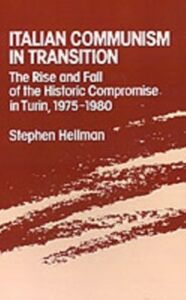 Ebook in inglese Italian Communism in Transition: The Rise and Fall of the Historic Compromise in Turin, 1975-1980 Hellman, Stephen