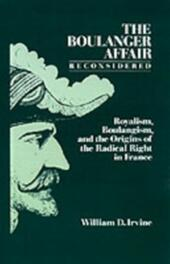 Boulanger Affair Reconsidered: Royalism, Boulangism, and the Origins of the Radical Right in France