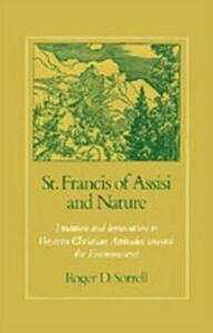 Ebook in inglese St. Francis of Assisi and Nature: Tradition and Innovation in Western Christian Attitudes toward the Environment Sorrell, Roger D.