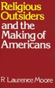 Ebook in inglese Religious Outsiders and the Making of Americans Moore, R. Laurence