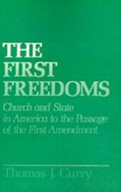 First Freedoms: Church and State in America to the Passage of the First Amendment