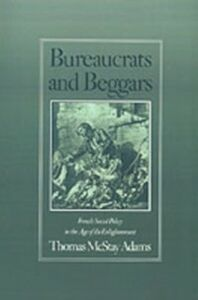 Foto Cover di Bureaucrats and Beggars: French Social Policy in the Age of the Enlightenment, Ebook inglese di Thomas McStay Adams, edito da Oxford University Press