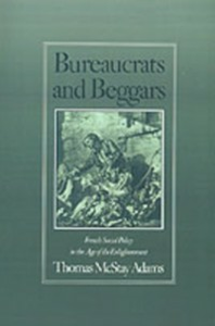 Ebook in inglese Bureaucrats and Beggars: French Social Policy in the Age of the Enlightenment Adams, Thomas McStay