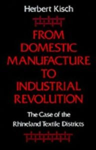 Ebook in inglese From Domestic Manufacture to Industrial Revolution: The Case of the Rhineland Textile Districts Kisch, Herbert