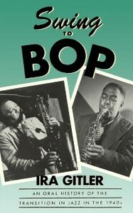 Ebook in inglese Swing to Bop An Oral History of the Transition in Jazz in the 1940s IRA, GITLER