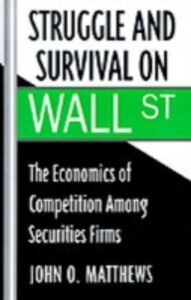 Foto Cover di Struggle and Survival on Wall Street: The Economics of Competition among Securities Firms, Ebook inglese di John O. Matthews, edito da Oxford University Press