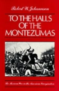 Ebook in inglese To the Halls of the Montezumas: The Mexican War in the American Imagination Johannsen, Robert W.