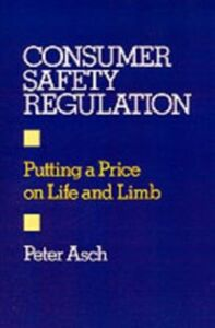 Ebook in inglese Consumer Safety Regulation: Putting a Price on Life and Limb Asch, Peter