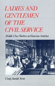 Ebook in inglese Ladies and Gentlemen of the Civil Service: Middle-Class Workers in Victorian America Aron, Cindy Sondik