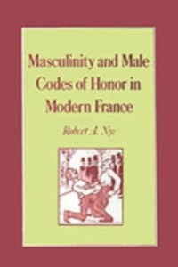 Ebook in inglese Masculinity and Male Codes of Honor in Modern France Nye, Robert A.