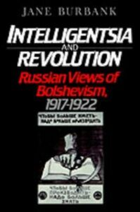 Ebook in inglese Intelligentsia and Revolution: Russian Views of Bolshevism, 1917-1922 Burbank, Jane