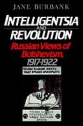 Intelligentsia and Revolution: Russian Views of Bolshevism, 1917-1922