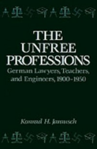 Ebook in inglese Unfree Professions: German Lawyers, Teachers, and Engineers, 1900-1950 Jarausch, Konrad Hugo