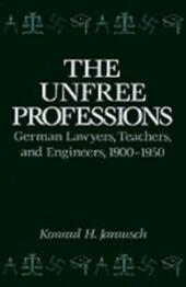 Unfree Professions: German Lawyers, Teachers, and Engineers, 1900-1950