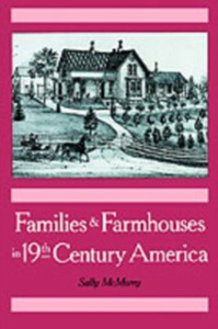 Ebook in inglese Families and Farmhouses in Nineteenth-Century America: Vernacular Design and Social Change McMurry, Sally