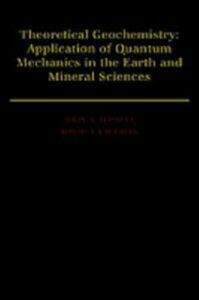 Ebook in inglese Theoretical Geochemistry: Applications of Quantum Mechanics in the Earth and Mineral Sciences Tossell, John A. , Vaughan, David J.