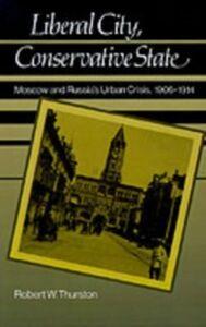 Foto Cover di Liberal City, Conservative State: Moscow and Russia's Urban Crisis, 1906-1914, Ebook inglese di Robert William Thurston, edito da Oxford University Press