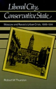 Ebook in inglese Liberal City, Conservative State: Moscow and Russia's Urban Crisis, 1906-1914 Thurston, Robert William