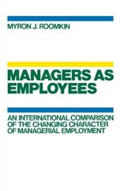 Managers As Employees: An International Comparison of the Changing Character of Managerial Employment