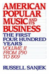 Ebook in inglese American Popular Music and Its Business: The First Four Hundred Years Volume II: From 1790 to 1909 Sanjek, Russell