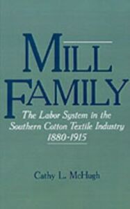 Ebook in inglese Mill Family: The Labor System in the Southern Cotton Textile Industry, 1880-1915 McHugh, Cathy L.