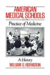 Ebook in inglese American Medical Schools and the Practice of Medicine: A History Rothstein, William G.