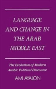 Ebook in inglese Language and Change in the Arab Middle East: The Evolution of Modern Arabic Political Discourse Ayalon, Ami