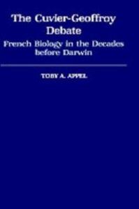 Ebook in inglese Cuvier-Geoffrey Debate: French Biology in the Decades before Darwin Appel, Toby A.
