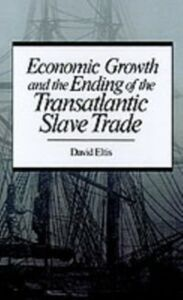 Ebook in inglese Economic Growth and the Ending of the Transatlantic Slave Trade Eltis, David
