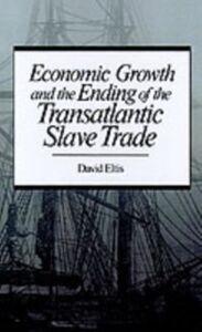 Foto Cover di Economic Growth and the Ending of the Transatlantic Slave Trade, Ebook inglese di David Eltis, edito da Oxford University Press