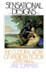 Ebook in inglese Sensational Designs: The Cultural Work of American Fiction, 1790-1860 Tompkins, Jane