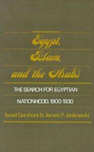Foto Cover di Egypt, Islam, and the Arabs: The Search for Egyptian Nationhood, 1900-1930, Ebook inglese di Israel Gershoni,James P. Jankowski, edito da Oxford University Press