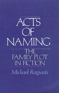 Ebook in inglese Acts of Naming: The Family Plot in Fiction Ragussis, Michael