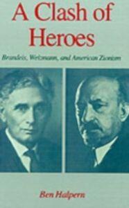 Ebook in inglese Clash of Heroes: Brandeis, Weizmann, and American Zionism Halpern, Ben