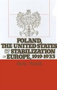 Ebook in inglese Poland, the United States, and the Stabilization of Europe, 1919-1933 Pease, Neal