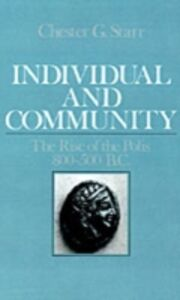 Ebook in inglese Individual and Community: The Rise of the Polis, 800-500 B.C. Starr, Chester G.