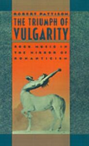 Ebook in inglese Triumph of Vulgarity: Rock Music in the Mirror of Romanticism Pattison, Robert