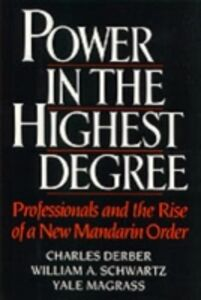 Ebook in inglese Power in the Highest Degree: Professionals and the Rise of a New Mandarin Order Derber, Charles , Magrass, Yale , Schwartz, William A.