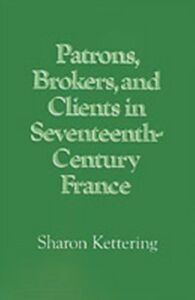 Ebook in inglese Patrons, Brokers, and Clients in Seventeenth-Century France Kettering, Sharon