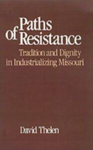 Foto Cover di Paths of Resistance: Tradition and Dignity in Industrializing Missouri, Ebook inglese di David R. Thelen, edito da Oxford University Press