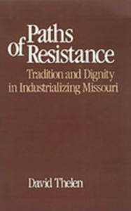 Ebook in inglese Paths of Resistance: Tradition and Dignity in Industrializing Missouri Thelen, David R.