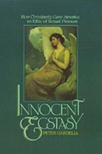 Ebook in inglese Innocent Ecstasy: How Christianity Gave America an Ethic of Sexual Pleasure Gardella, Peter