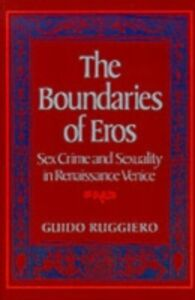 Ebook in inglese Boundaries of Eros: Sex Crime and Sexuality in Renaissance Venice Ruggiero, Guido