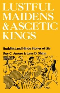 Ebook in inglese Lustful Maidens and Ascetic Kings: Buddhist and Hindu Stories of Life Amore, Roy C. , Shinn, Larry D.